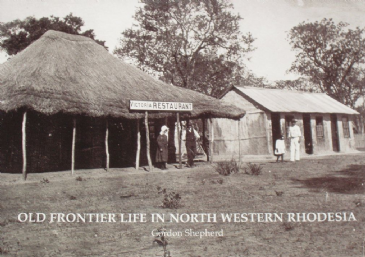Old Frontier Life in North Western Rhodesia, by Gordon Shepherd